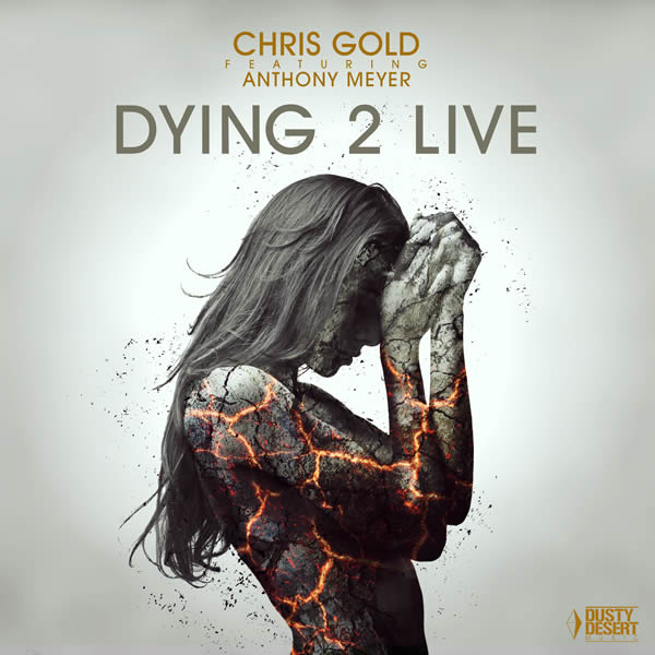 CHRIS GOLD FEAT. ANTHONY MEYER - Dying 2 Live (Dusty Desert/ Planet Punk/KNM)