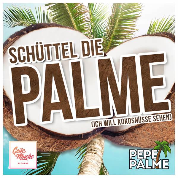PEPE PALME - Schüttel Die Palme (Ich Will Kokosnüsse Sehen) (Geile Mucke Records)