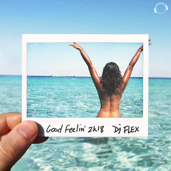 DJ FLEX - Good Feelin' 2K18 (Mental Madness/KNM)