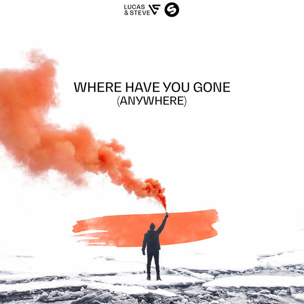 LUCAS & STEVE - Where Have You Gone (Anywhere) (Spinnin/Warner)