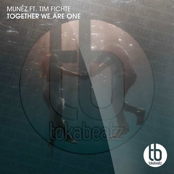 MUNÉZ FEAT. TIM FICHTE - Together We Are One (Toka Beatz/Believe)