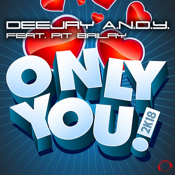 DEEJAY A.N.D.Y. FEAT. PIT BAILAY - Only You 2k18 (Mental Madness/KNM)