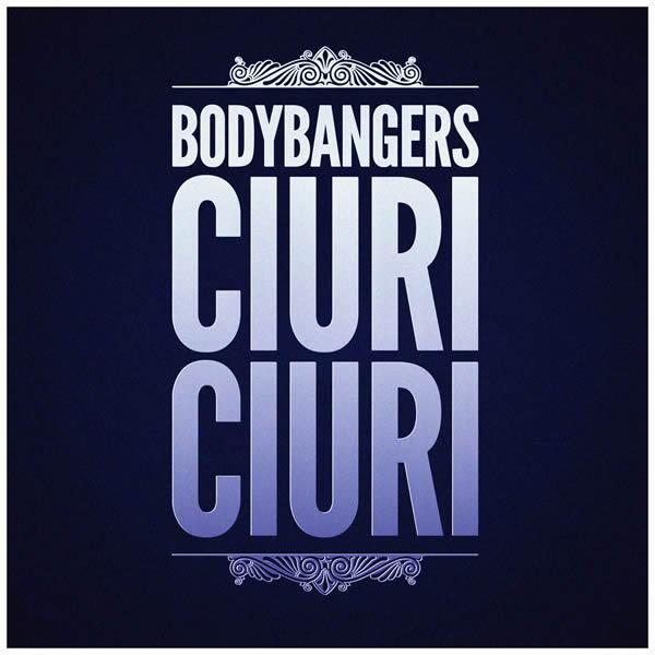 BODYBANGERS - Ciuri Ciuri (Nitron/Sony)