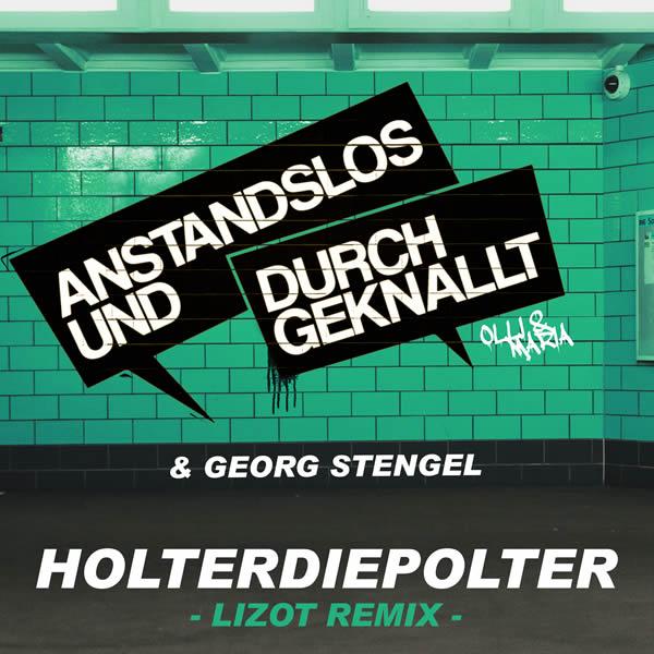 ANSTANDSLOS & DURCHGEKNALLT FEAT. GEORG STENGEL - HolterDiePolter (Nitron/Sony)