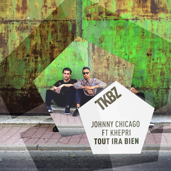JOHNNY CHICAGO FEAT. KHEPRI - Tout Ira Bien (Tkbz Media/Virgin/Universal/UV)