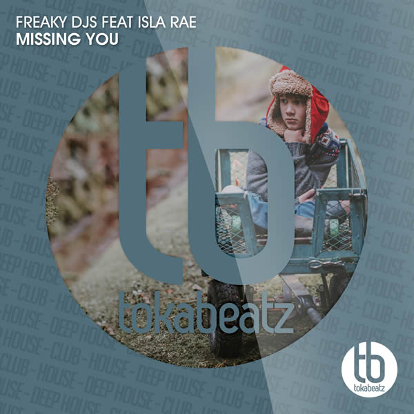 FREAKY DJS FEAT. ISLA RAE - Missing You (Toka Beatz/Believe)