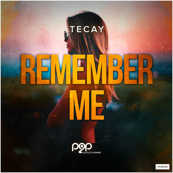 TECAY - Remember Me (push2play music)