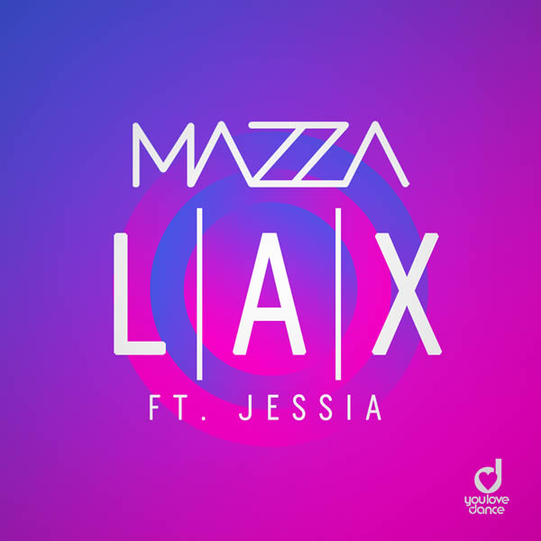 MAZZA FEAT. JESSIA - Lax (You Love Dance/Planet Punk/KNM)