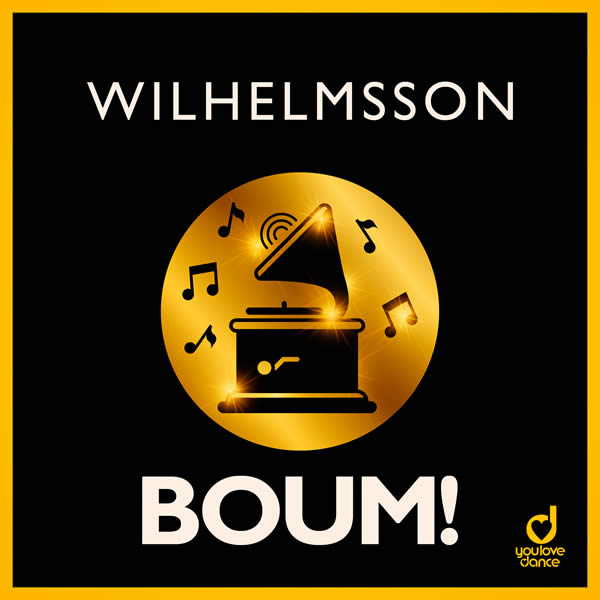WILHELMSSON - Boum! (You Love Dance/Planet Punk/KNM)