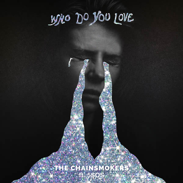 THE CHAINSMOKERS & 5 SECONDS OF SUMMER - Who Do You Love (Disruptor/Columbia/Sony)
