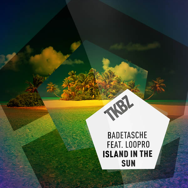 BADETASCHE FEAT. LOOPRO - Island In The Sun (Tkbz Media/Virgin/Universal/UV)