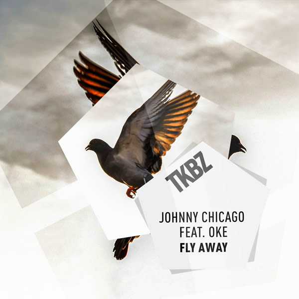JOHNNY CHICAGO FEAT. OKE - Fly Away (Tkbz Media/Virgin/Universal/UV)