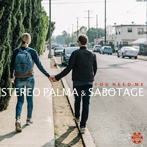 STEREO PALMA & SABOTAGE - You Need Me (Big Blind/Planet Punk/KNM)