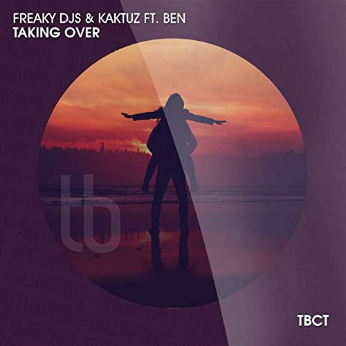 FREAKY DJS & KAKTUZ FEAT. BEN - Taking Over (TB Clubtunes/Tokabeatz/Believe)
