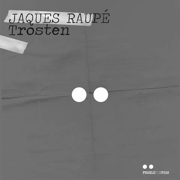 JAQUES RAUPÉ - Trosten (Pearls for Pigs/KNM)