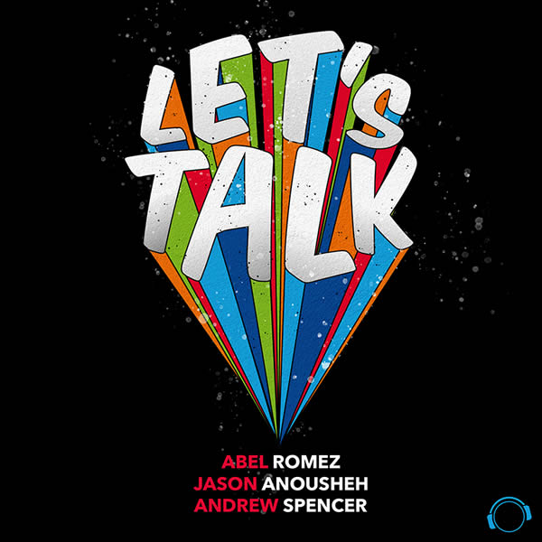 ABEL ROMEZ & JASON ANOUSHEH & ANDREW SPENCER - Let's Talk (Mental Madness/KNM)