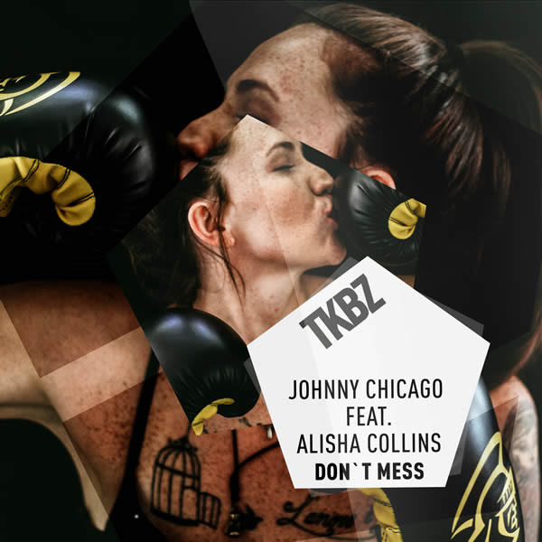 JOHNNY CHICAGO FEAT. ALISHA COLLINS - Don't Mess (Tkbz Media/Virgin/Universal/UV)