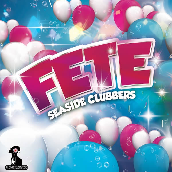 SEASIDE CLUBBERS - Fete (Looptune)