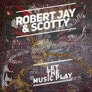 ROBERT JAY & SCOTTY - Let The Music Play (Splash-tunes)