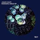 JAQUES RAUPÉ - Fantastic Disco EP (TB Clubtunes/Tokabeatz/Believe)