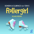 SONERA & CLUBFACE FEAT. TOM E - Rollergirl (You Love Dance/Planet Punk/KNM)