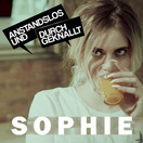 ANSTANDSLOS & DURCHGEKNALLT - Sophie (Nitron/Sony)