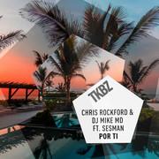 CHRIS ROCKFORD & DJ MIKE MD FEAT. SESMAN - Por Ti (Tkbz Media/Virgin/Universal/UV)