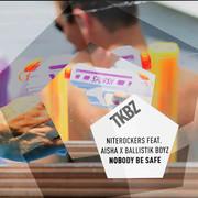 NITEROCKERS FEAT. AISHA & BALLISTIK BOYZ - Nobody Be Safe (Tkbz Media/Virgin/Universal/UV)