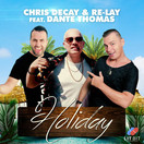 CHRIS DECAY & RE-LAY FEAT. DANTE THOMAS - Holiday (Lit Bit/Planet Punk/KNM)