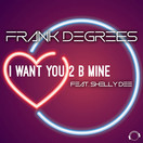 FRANK DEGREES FEAT. SHELLY DEE - I Want You 2 B Mine (Mental Madness/KNM)
