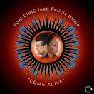 TOM CIVIC FEAT. FELICIA UWAJE - Come Alive (Mental Madness/KNM)