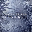 MATTHIAS REIM - Eiskalt (RCA/Sony)