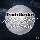 TRASH GORDON - Moonlight Shadow (Mental Madness/KNM)