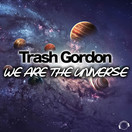 TRASH GORDON - We Are The Universe (Mental Madness/KNM)