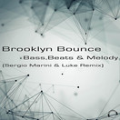BROOKLYN BOUNCE - Bass, Beats & Melody (Sergio Marini & Luke Remix) (Mental Madness/KNM)