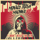 MONACO TRASH MACHINE - I Don't Kiss The Air (You Love Dance/Planet Punk/KNM)