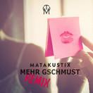 MATAKUSTIX - Mehr Gschmust (Remix) (Homerun/Universal/UV)