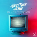 MONACO TRASH MACHINE - Can't Let You Go (You Love Dance/Planet Punk/KNM)
