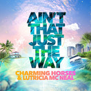 CHARMING HORSES & LUTRICIA MCNEAL - Ain't That Just The Way (Nitron/Sony)