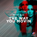 MICAH - The Way You Movin (Lit Bit/Planet Punk/KNM)