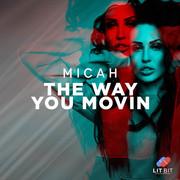 MICAH - The Way You Movin (Lit Bit/Planet Punk/KNM)