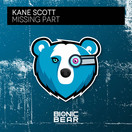 KANE SCOTT - Missing Part (Bionic Bear/Planet Punk/KNM)