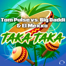 TOM PULSE VS. BIG DADDI & EL MEXXO - Taka Taka (Mental Madness/KNM)