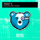 ZIGGY X - Keeps Me High (Bionic Bear/Planet Punk/KNM)