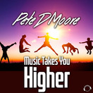 PETE D MOORE - Music Takes You Higher (Mental Madness/KNM)
