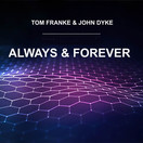 TOM FRANKE & JOHN DYKE - Always And Forever (C 47/A 45/KNM)