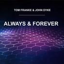 TOM FRANKE & JOHN DYKE - Always And Forever (C 47/A 45/KNM)