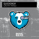 QUICKDROP - On My Mind (Bionic Bear/Planet Punk/KNM)