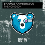 ROCCO & DOPEMONKEYS - Phenomenon (Bionic Bear/Planet Punk/KNM)