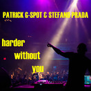 PATRICK G-SPOT & STEFANO PRADA - Harder Without You (C47/A45/KNM)